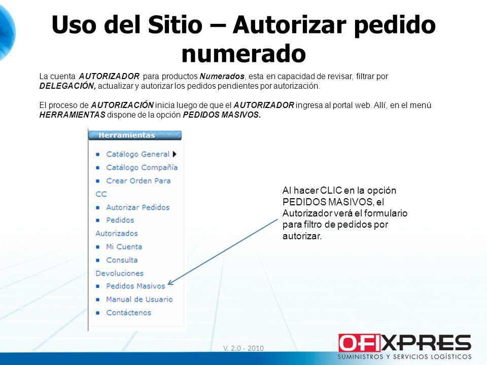 Uso del Sitio – Autorizar pedido numerado V. 2.0 - 2010 La cuenta AUTORIZADOR para productos Numerados, esta en capacidad de revisar, filtrar por DELE