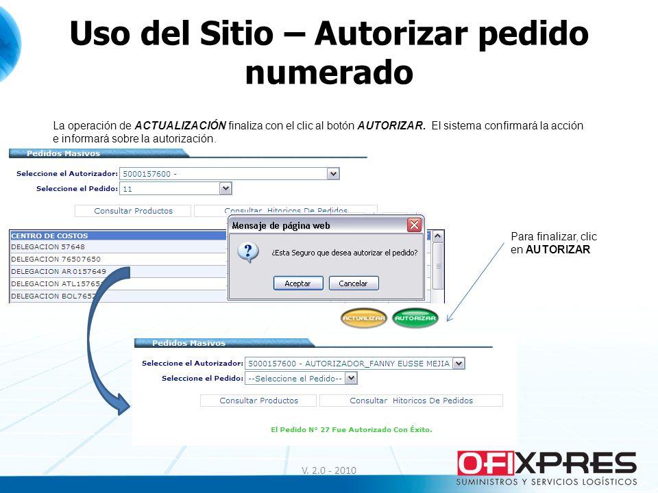 Uso del Sitio – Autorizar pedido numerado V. 2.0 - 2010 La operación de ACTUALIZACIÓN finaliza con el clic al botón AUTORIZAR. El sistema confirmará l