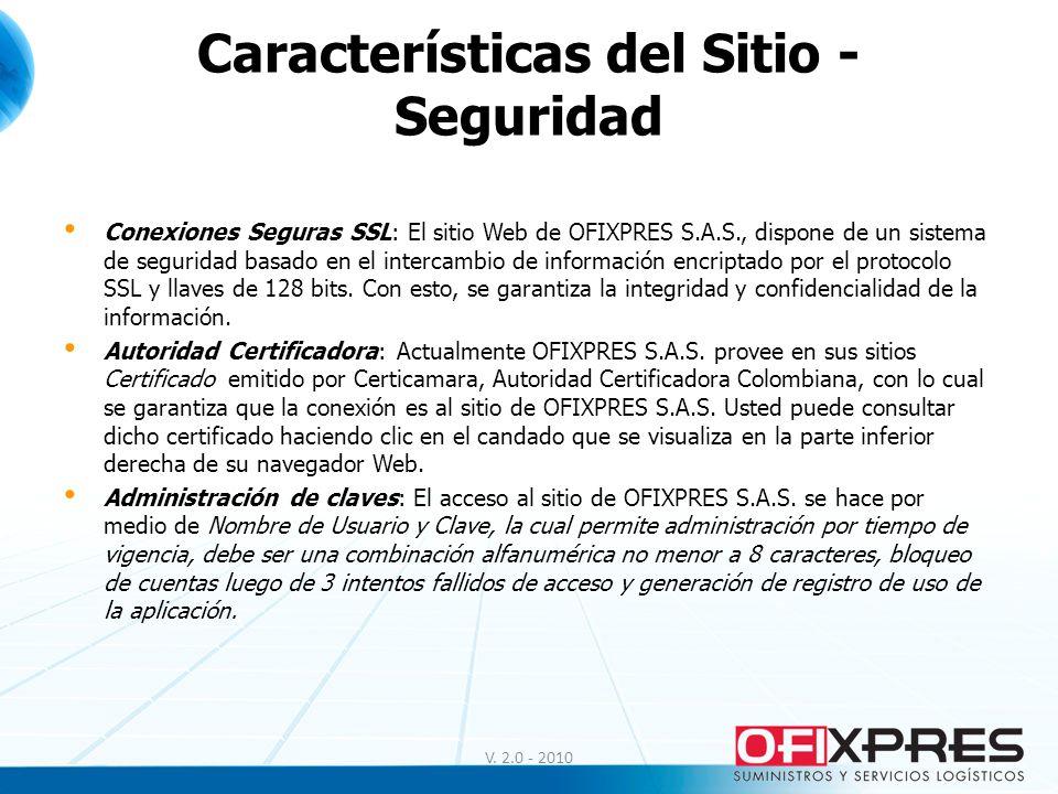 Características del Sitio - Seguridad Conexiones Seguras SSL: El sitio Web de OFIXPRES S.A.S., dispone de un sistema de seguridad basado en el intercambio de información encriptado por el protocolo SSL y llaves de 128 bits.