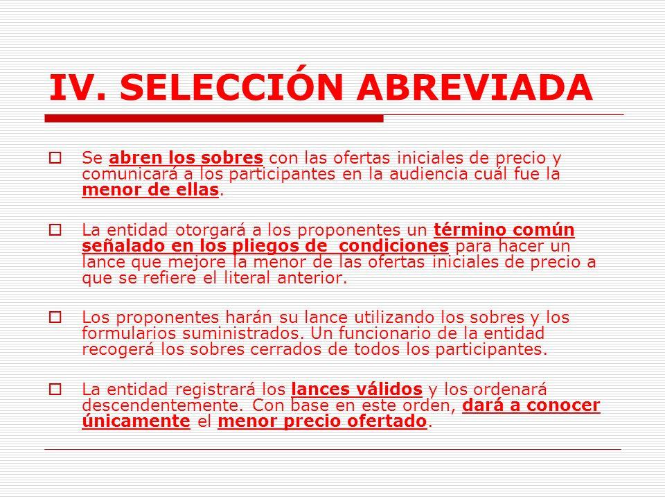 IV. SELECCIÓN ABREVIADA Antes de iniciar la subasta, a los proponentes se les distribuirán sobres y formularios para la presentación de sus lances. En