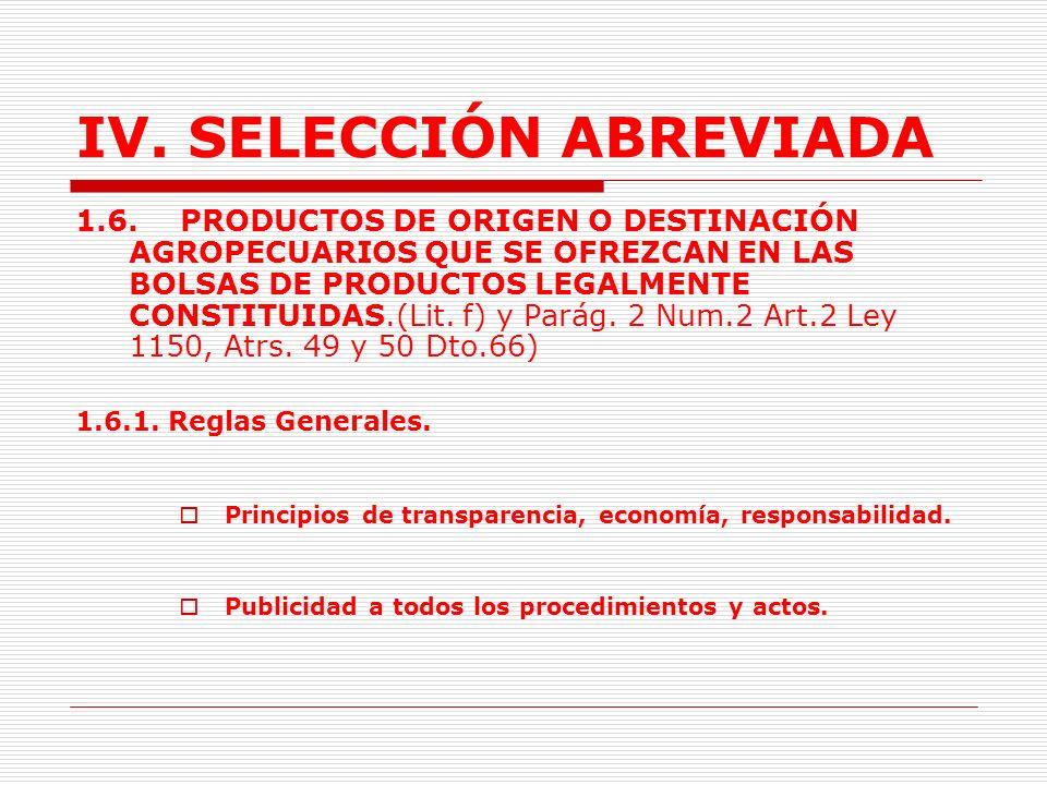 IV. SELECCIÓN ABREVIADA Para la venta se deberá publicar aviso los bienes y el precio base en un diario de amplia circulación nacional. El interesado