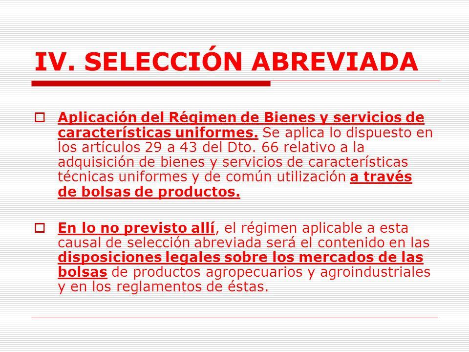 IV. SELECCIÓN ABREVIADA 1.6.PRODUCTOS DE ORIGEN O DESTINACIÓN AGROPECUARIOS QUE SE OFREZCAN EN LAS BOLSAS DE PRODUCTOS LEGALMENTE CONSTITUIDAS.(Lit. f