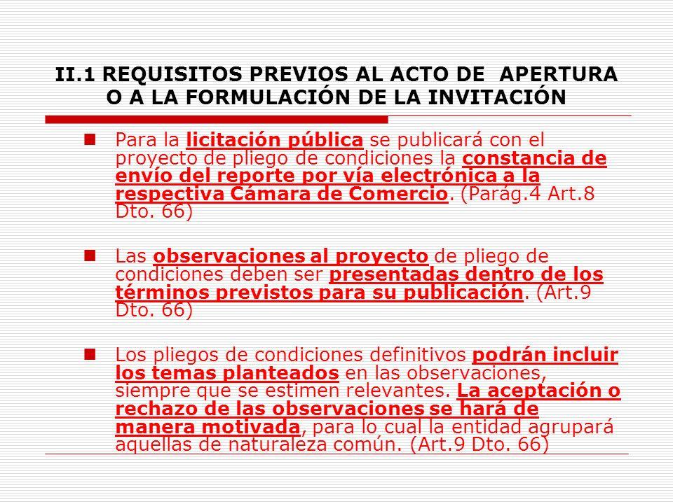 II.1 REQUISITOS PREVIOS AL ACTO DE APERTURA O A LA FORMULACIÓN DE LA INVITACIÓN Se publican las razones por las cuales se acogen o rechazan las observaciones a los proyectos de pliegos.