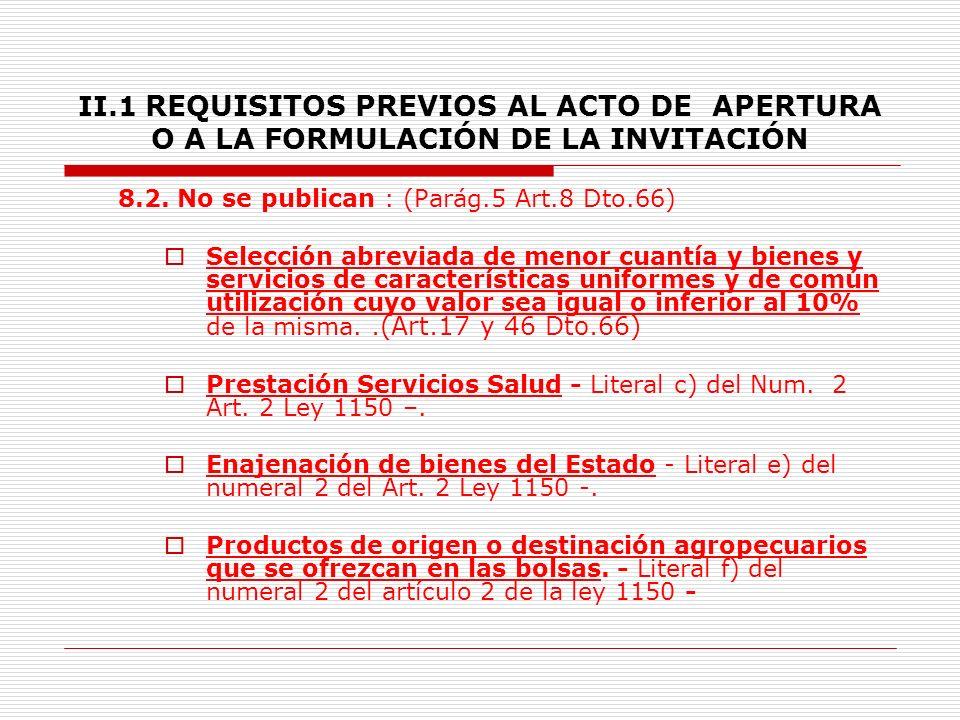 II.1 REQUISITOS PREVIOS AL ACTO DE APERTURA O A LA FORMULACIÓN DE LA INVITACIÓN Para la licitación pública se publicará con el proyecto de pliego de condiciones la constancia de envío del reporte por vía electrónica a la respectiva Cámara de Comercio.