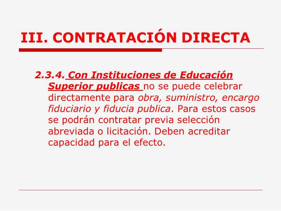 III. CONTRATACIÓN DIRECTA La entidad estatal ejecutora podrá subcontratar, pero ni ella ni los subcontratistas podrán vincular o contratar a las perso