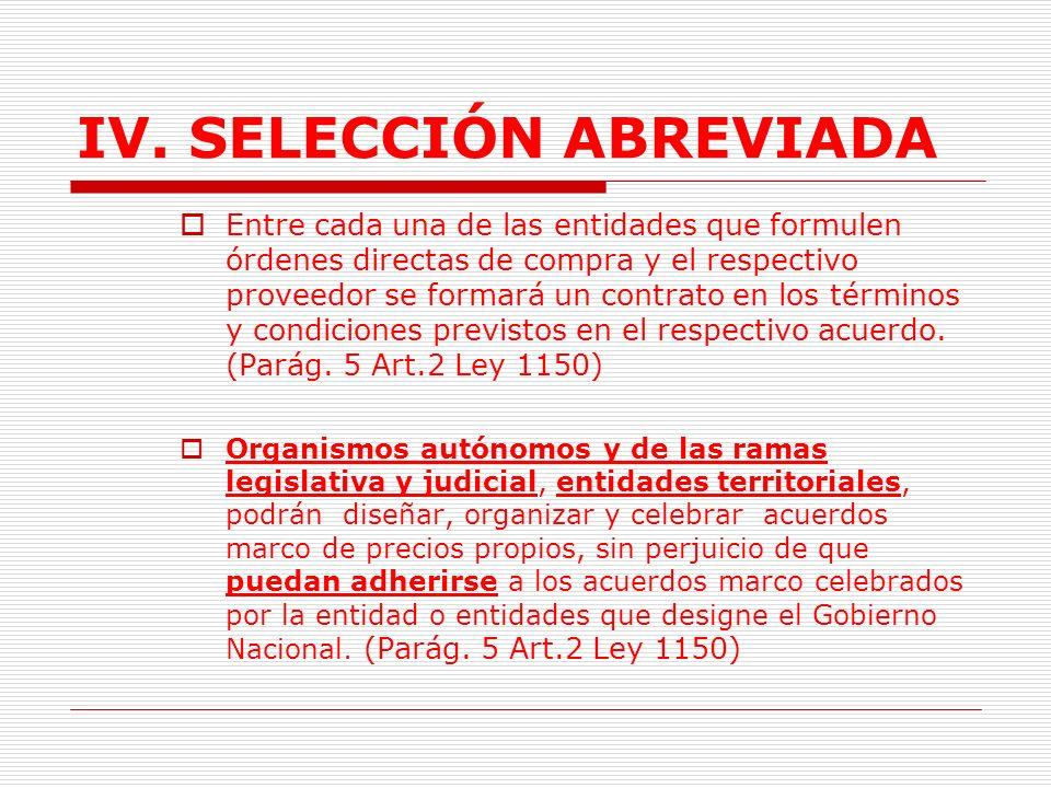 IV. SELECCIÓN ABREVIADA Los acuerdos marco permitirán fijar las condiciones de oferta para la adquisición o suministro de bienes y servicios de caract