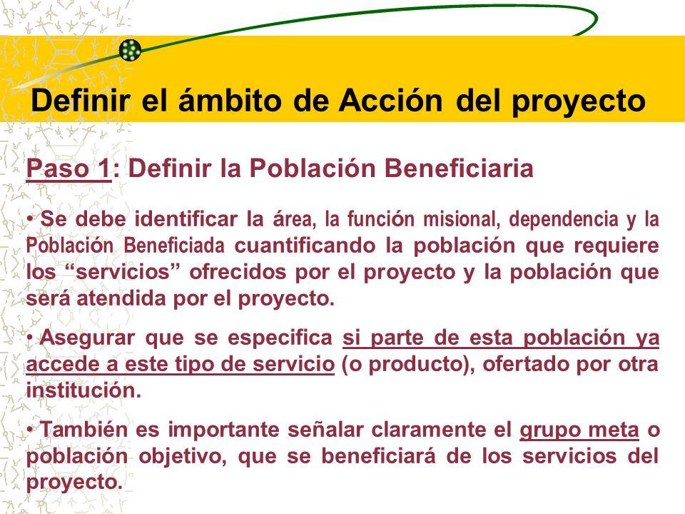 Paso 1: Definir el á rea, la funci ó n misional, dependencia y la Poblaci ó n Beneficiaria Paso 2: Comparar con á rea, la funci ó n misional, dependencia y la Poblaci ó n afectada Paso 3: Determinar el nivel de cobertura del proyecto Definir el ámbito de Acción del proyecto