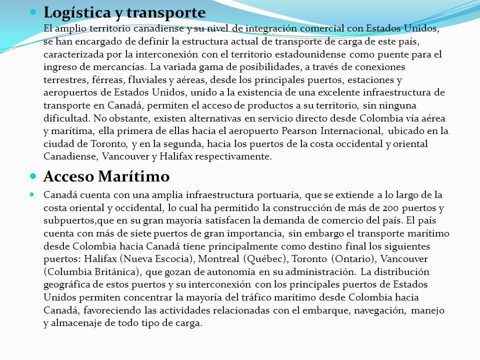 Logística y transporte El amplio territorio canadiense y su nivel de integración comercial con Estados Unidos, se han encargado de definir la estructu