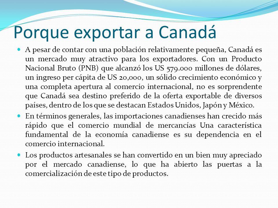 Porque exportar a Canadá A pesar de contar con una población relativamente pequeña, Canadá es un mercado muy atractivo para los exportadores. Con un P