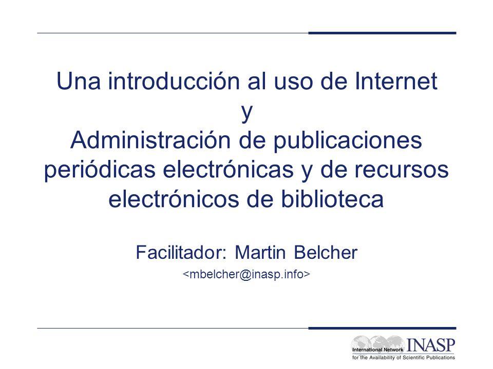 Una introducción al uso de Internet y Administración de publicaciones periódicas electrónicas y de recursos electrónicos de biblioteca Facilitador: Ma