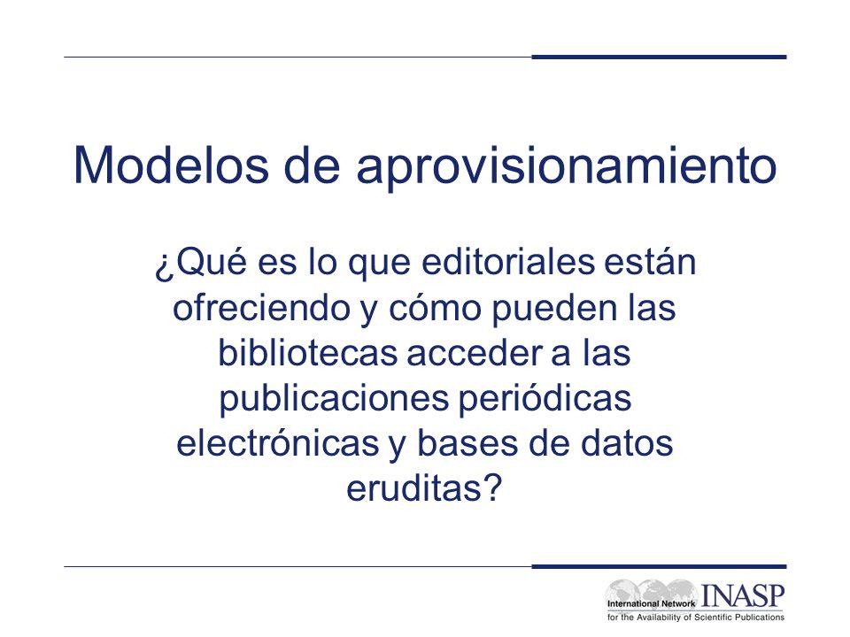 Modelos de aprovisionamiento ¿Qué es lo que editoriales están ofreciendo y cómo pueden las bibliotecas acceder a las publicaciones periódicas electrón