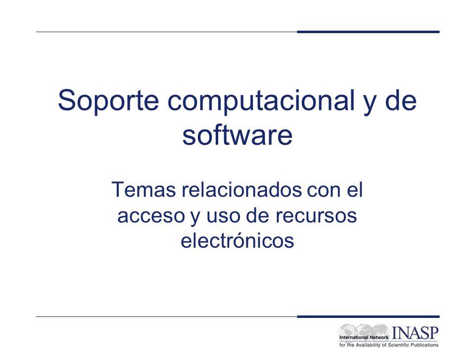 Soporte computacional y de software Temas relacionados con el acceso y uso de recursos electrónicos