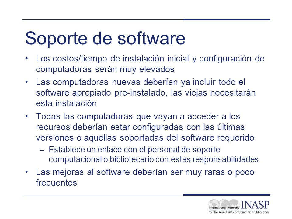Soporte de software Los costos/tiempo de instalación inicial y configuración de computadoras serán muy elevados Las computadoras nuevas deberían ya in