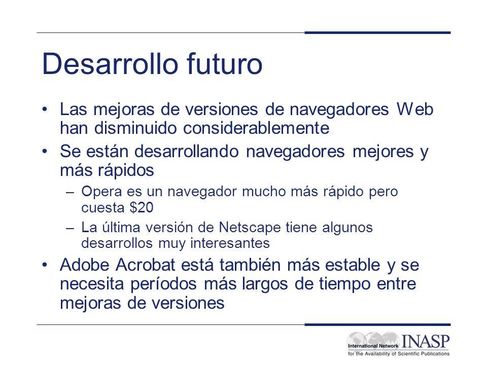 Desarrollo futuro Las mejoras de versiones de navegadores Web han disminuido considerablemente Se están desarrollando navegadores mejores y más rápido