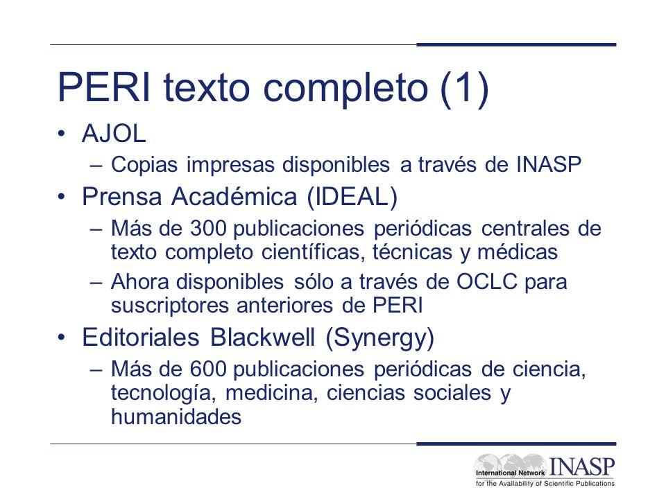 PERI texto completo (1) AJOL –Copias impresas disponibles a través de INASP Prensa Académica (IDEAL) –Más de 300 publicaciones periódicas centrales de
