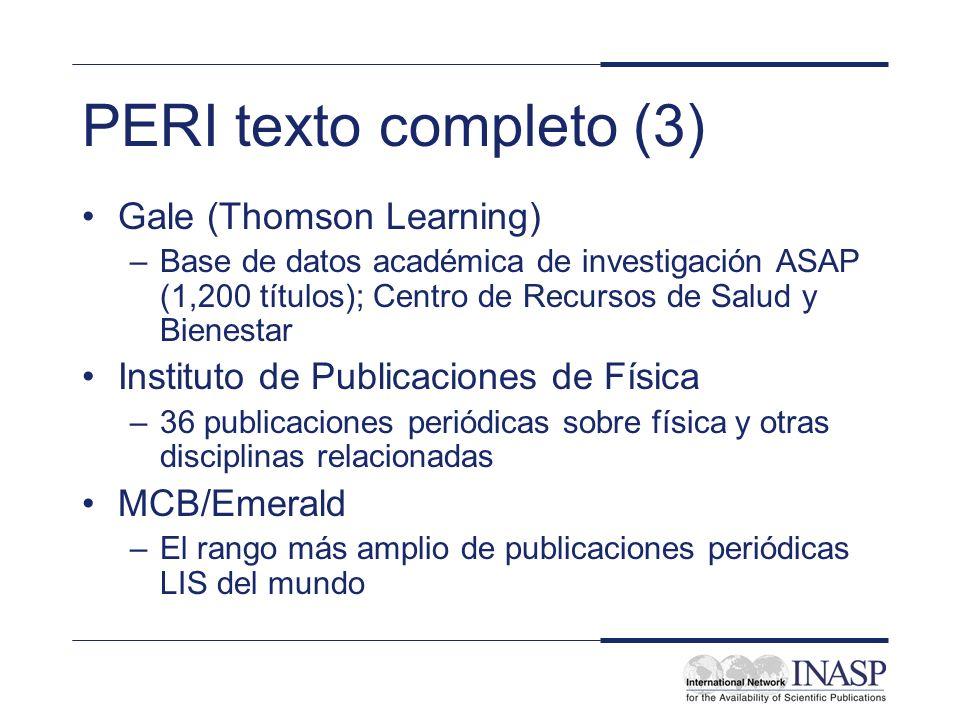 PERI texto completo (3) Gale (Thomson Learning) –Base de datos académica de investigación ASAP (1,200 títulos); Centro de Recursos de Salud y Bienesta