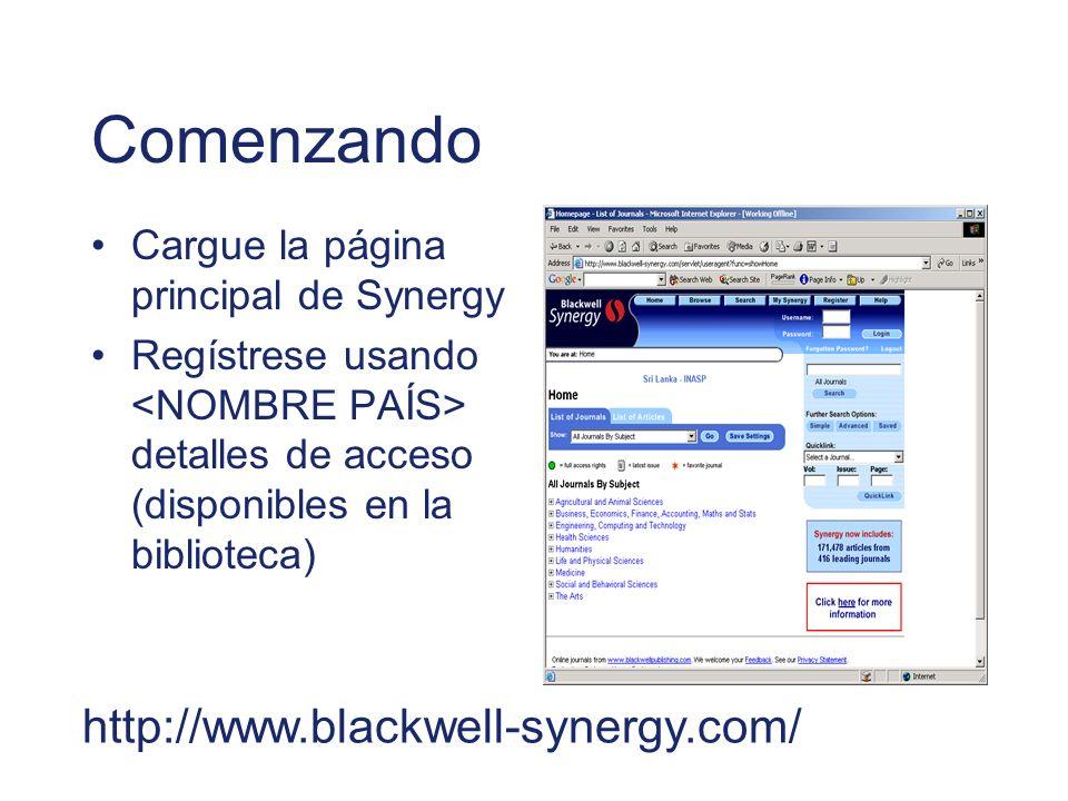 Comenzando Cargue la página principal de Synergy Regístrese usando detalles de acceso (disponibles en la biblioteca) http://www.blackwell-synergy.com/