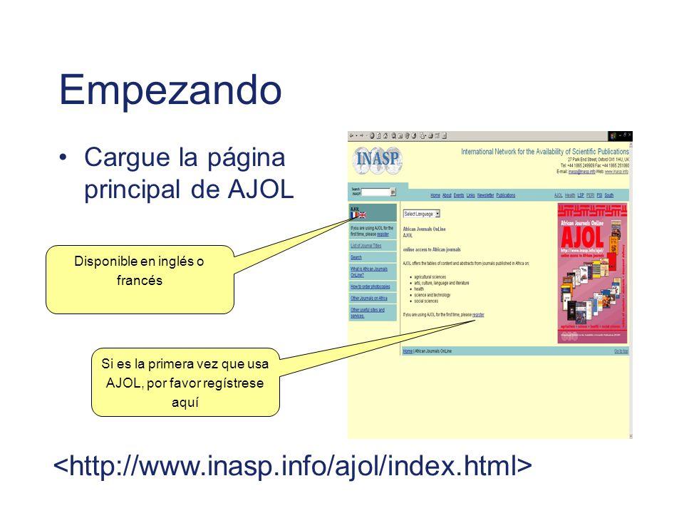 Empezando Cargue la página principal de AJOL Si es la primera vez que usa AJOL, por favor regístrese aquí Disponible en inglés o francés