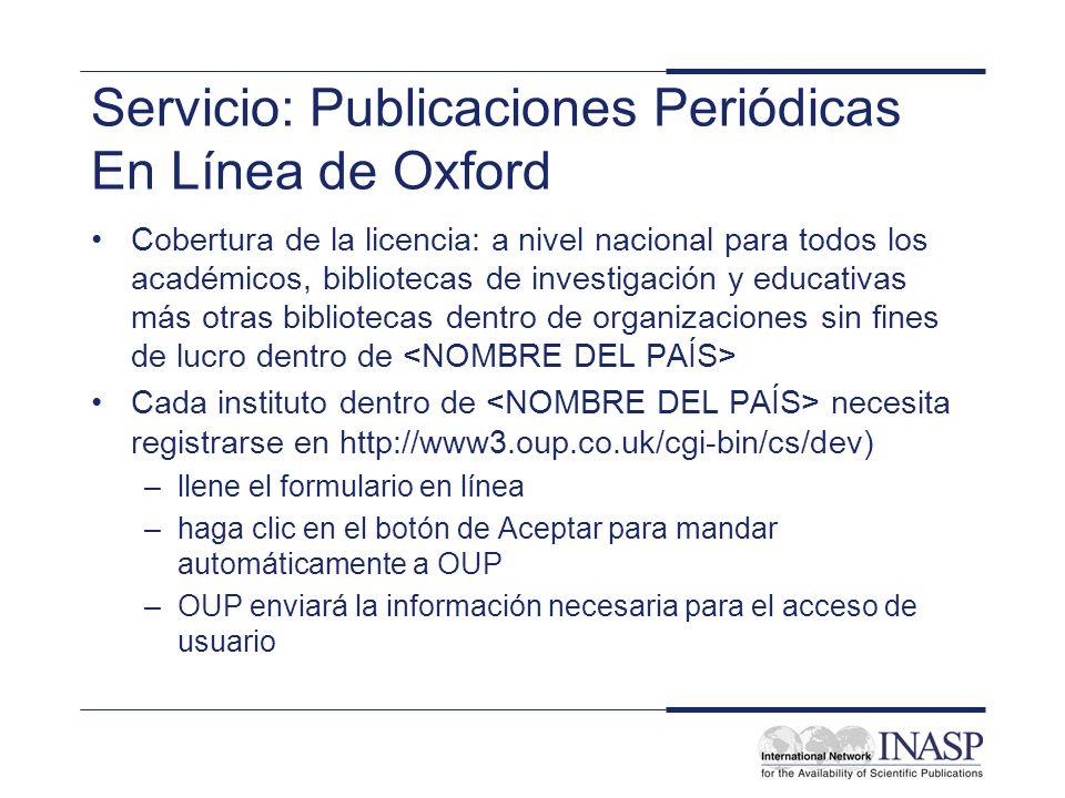 Servicio: Publicaciones Periódicas En Línea de Oxford Cobertura de la licencia: a nivel nacional para todos los académicos, bibliotecas de investigaci