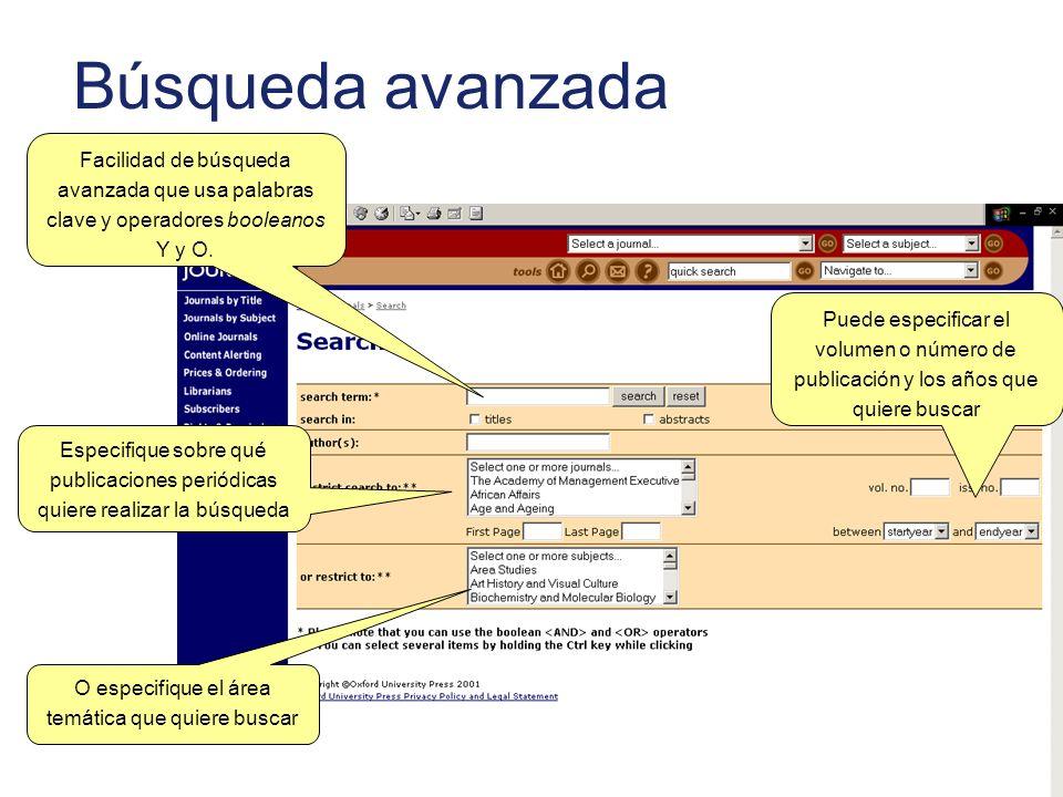 Búsqueda avanzada Facilidad de búsqueda avanzada que usa palabras clave y operadores booleanos Y y O. Puede especificar el volumen o número de publica
