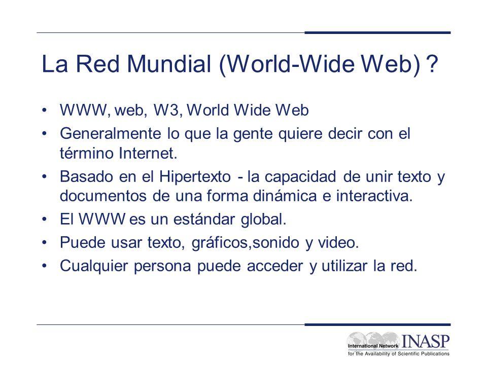 La Red Mundial (World-Wide Web) ? WWW, web, W3, World Wide Web Generalmente lo que la gente quiere decir con el término Internet. Basado en el Hiperte