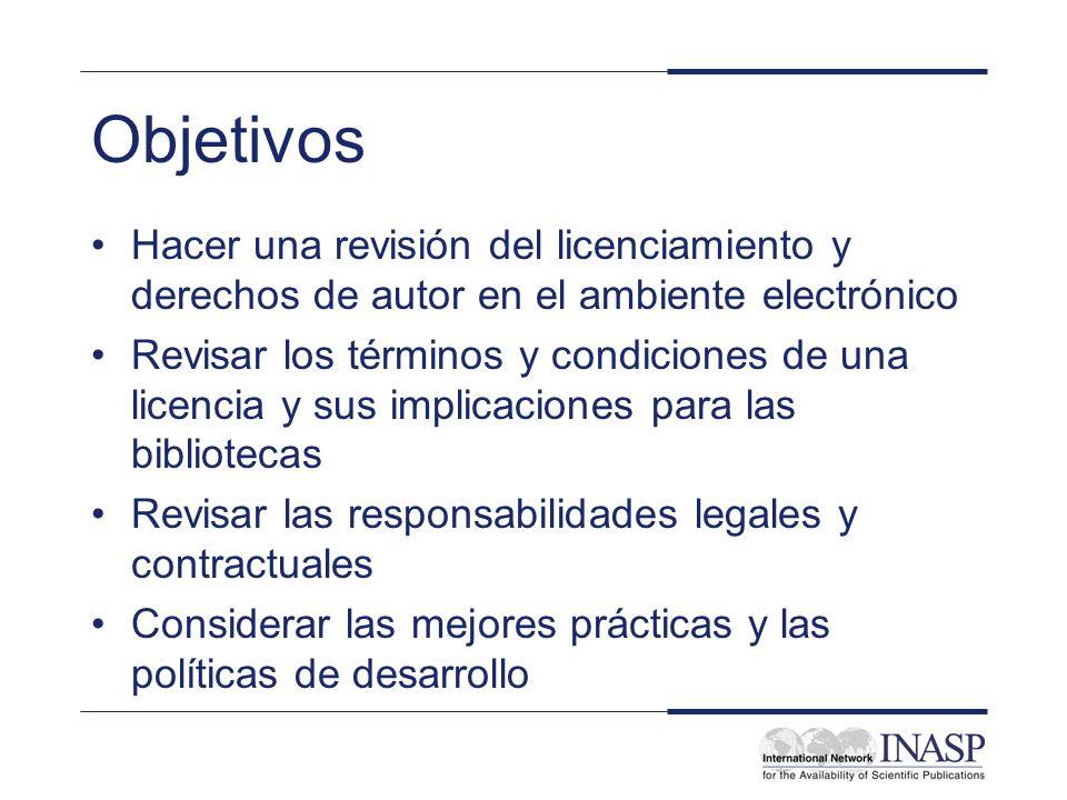 Objetivos Hacer una revisión del licenciamiento y derechos de autor en el ambiente electrónico Revisar los términos y condiciones de una licencia y su
