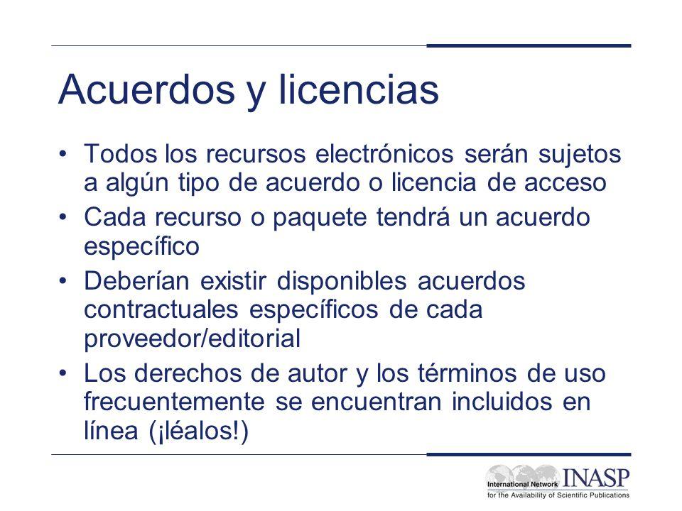 Acuerdos y licencias Todos los recursos electrónicos serán sujetos a algún tipo de acuerdo o licencia de acceso Cada recurso o paquete tendrá un acuer