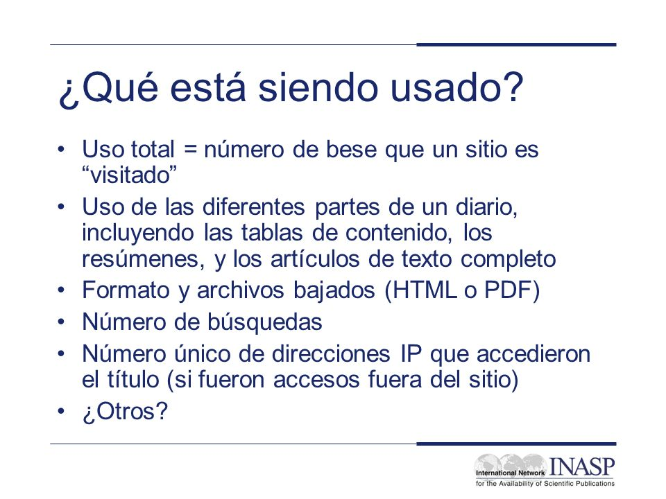 ¿Qué está siendo usado? Uso total = número de bese que un sitio es visitado Uso de las diferentes partes de un diario, incluyendo las tablas de conten