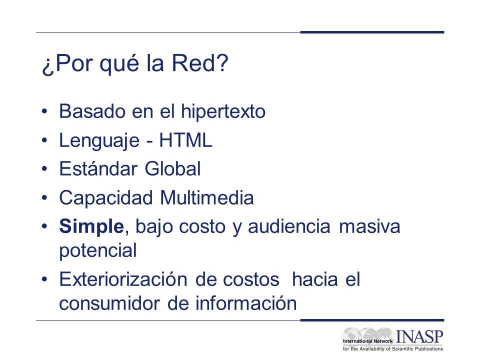 ¿Por qué la Red? Basado en el hipertexto Lenguaje - HTML Estándar Global Capacidad Multimedia Simple, bajo costo y audiencia masiva potencial Exterior
