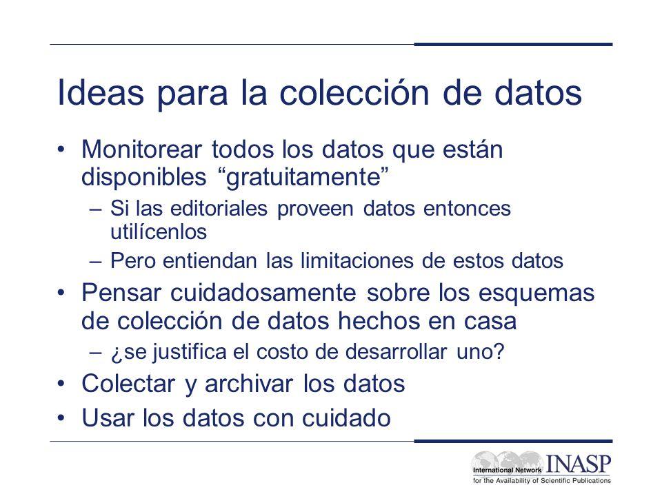 Ideas para la colección de datos Monitorear todos los datos que están disponibles gratuitamente –Si las editoriales proveen datos entonces utilícenlos