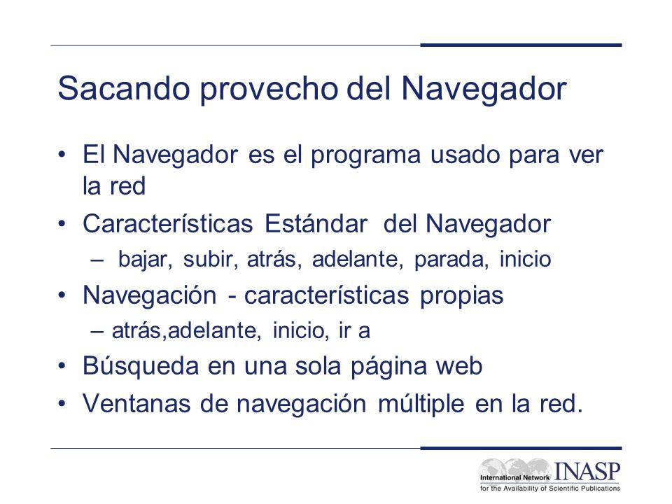 Sacando provecho del Navegador El Navegador es el programa usado para ver la red Características Estándar del Navegador – bajar, subir, atrás, adelant