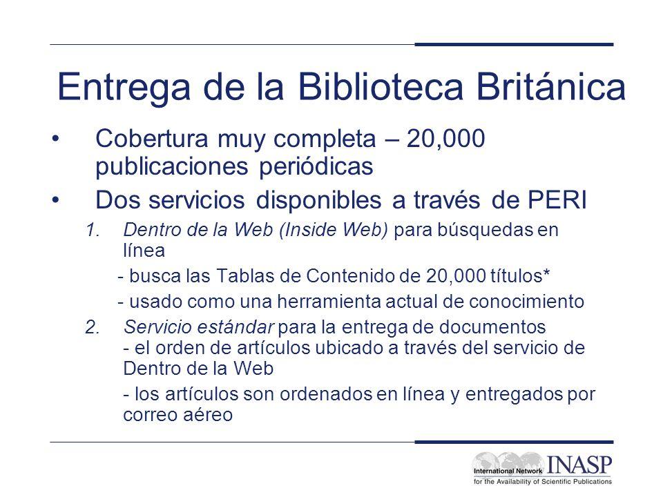 Entrega de la Biblioteca Británica Cobertura muy completa – 20,000 publicaciones periódicas Dos servicios disponibles a través de PERI 1.Dentro de la