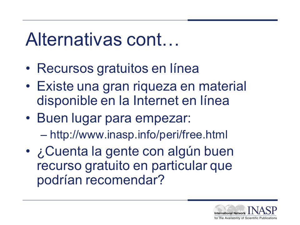 Alternativas cont… Recursos gratuitos en línea Existe una gran riqueza en material disponible en la Internet en línea Buen lugar para empezar: –http:/