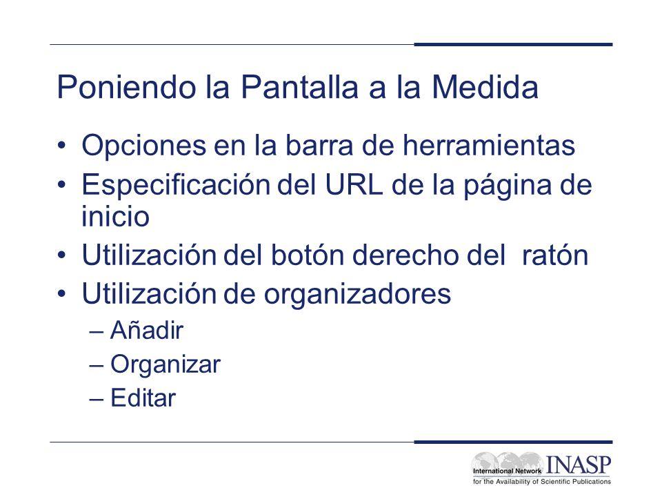Poniendo la Pantalla a la Medida Opciones en la barra de herramientas Especificación del URL de la página de inicio Utilización del botón derecho del
