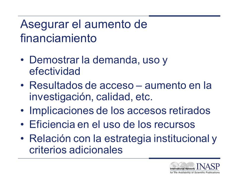 Asegurar el aumento de financiamiento Demostrar la demanda, uso y efectividad Resultados de acceso – aumento en la investigación, calidad, etc. Implic