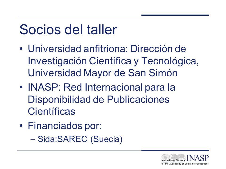 Socios del taller Universidad anfitriona: Dirección de Investigación Científica y Tecnológica, Universidad Mayor de San Simón INASP: Red Internacional