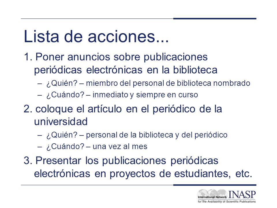 Lista de acciones... 1. Poner anuncios sobre publicaciones periódicas electrónicas en la biblioteca –¿Quién? – miembro del personal de biblioteca nomb