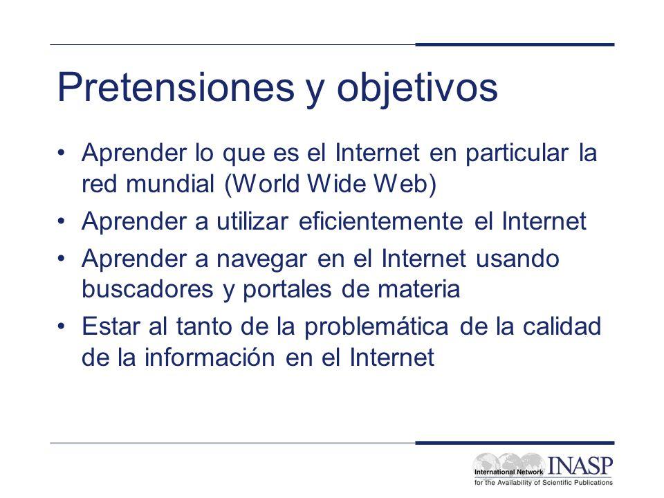 Pretensiones y objetivos Aprender lo que es el Internet en particular la red mundial (World Wide Web) Aprender a utilizar eficientemente el Internet A