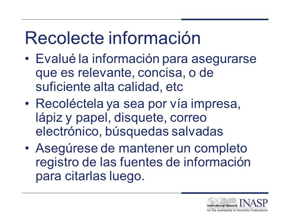 Recolecte información Evalué la información para asegurarse que es relevante, concisa, o de suficiente alta calidad, etc Recoléctela ya sea por vía im