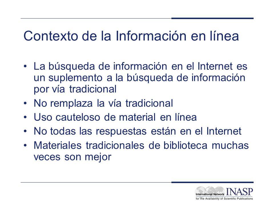 Contexto de la Información en línea La búsqueda de información en el Internet es un suplemento a la búsqueda de información por vía tradicional No rem