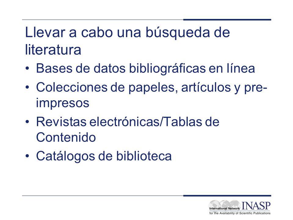 Llevar a cabo una búsqueda de literatura Bases de datos bibliográficas en línea Colecciones de papeles, artículos y pre- impresos Revistas electrónica