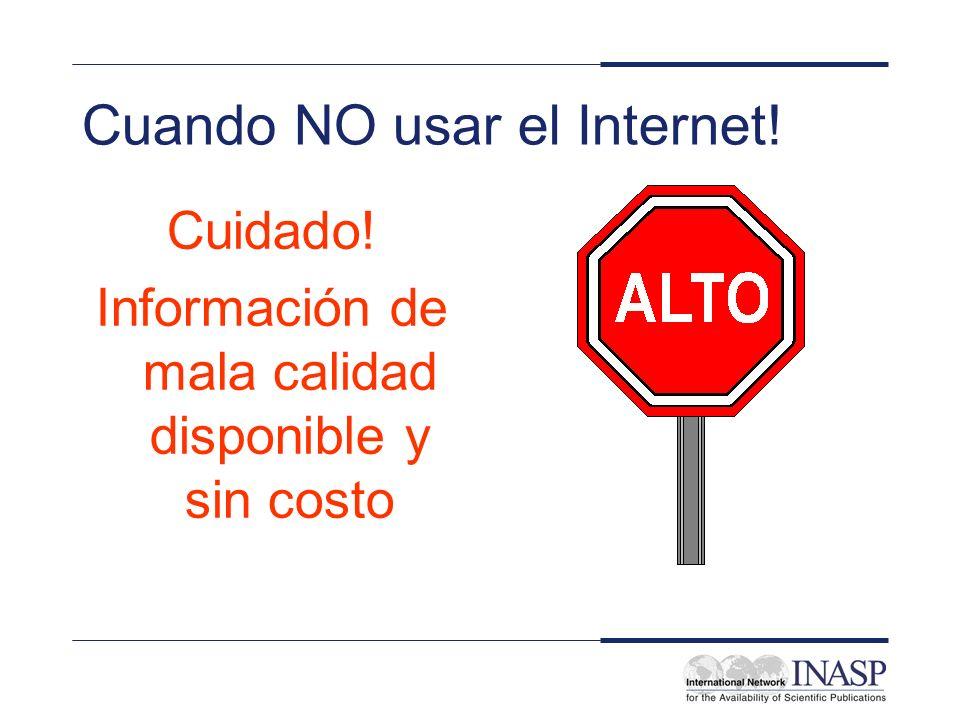 Cuando NO usar el Internet! Cuidado! Información de mala calidad disponible y sin costo