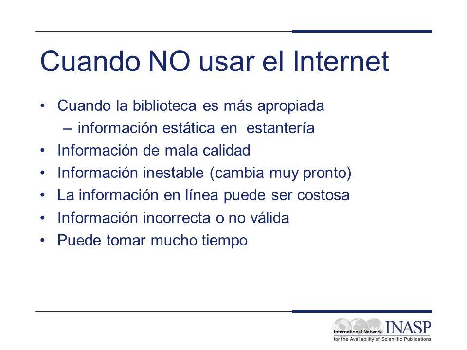 Cuando NO usar el Internet Cuando la biblioteca es más apropiada –información estática en estantería Información de mala calidad Información inestable