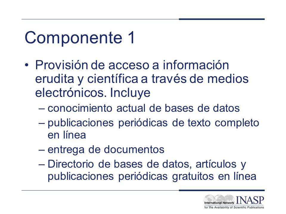 Componente 1 Provisión de acceso a información erudita y científica a través de medios electrónicos. Incluye –conocimiento actual de bases de datos –p