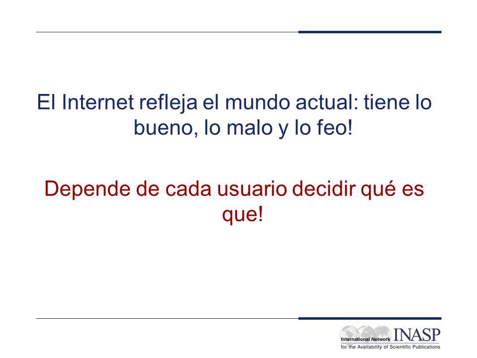 El Internet refleja el mundo actual: tiene lo bueno, lo malo y lo feo! Depende de cada usuario decidir qué es que!