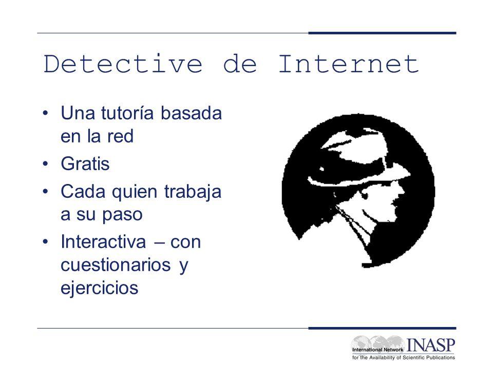 Detective de Internet Una tutoría basada en la red Gratis Cada quien trabaja a su paso Interactiva – con cuestionarios y ejercicios