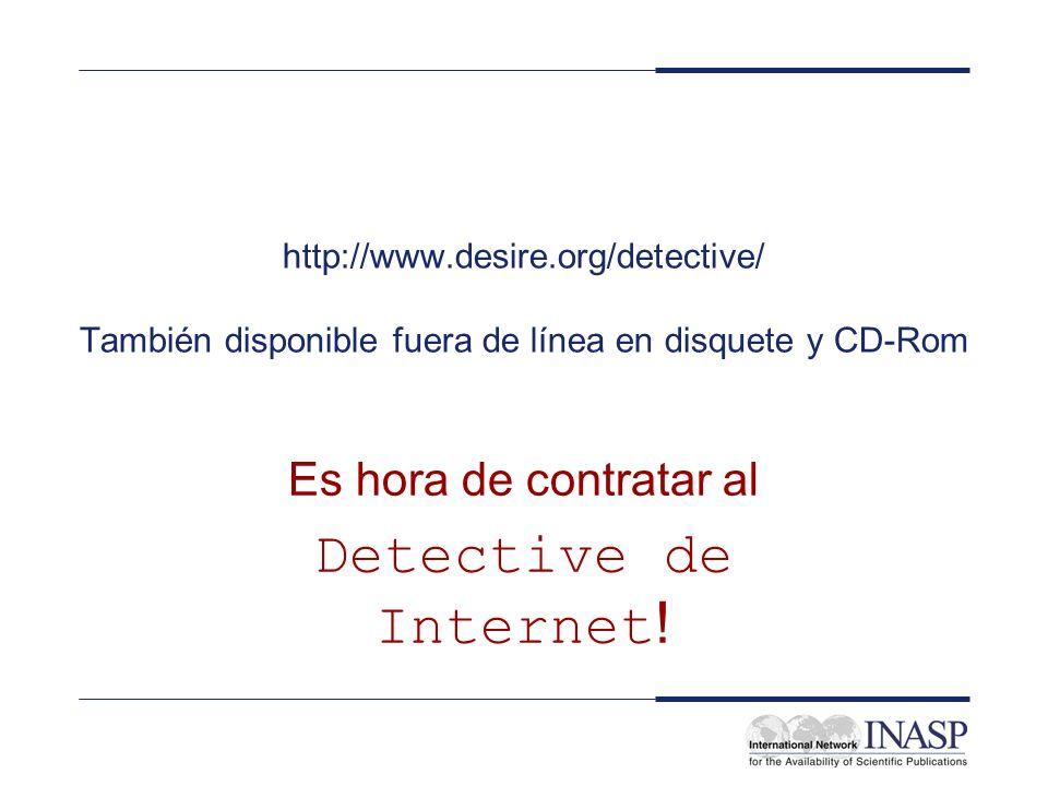 http://www.desire.org/detective/ También disponible fuera de línea en disquete y CD-Rom Es hora de contratar al Detective de Internet !