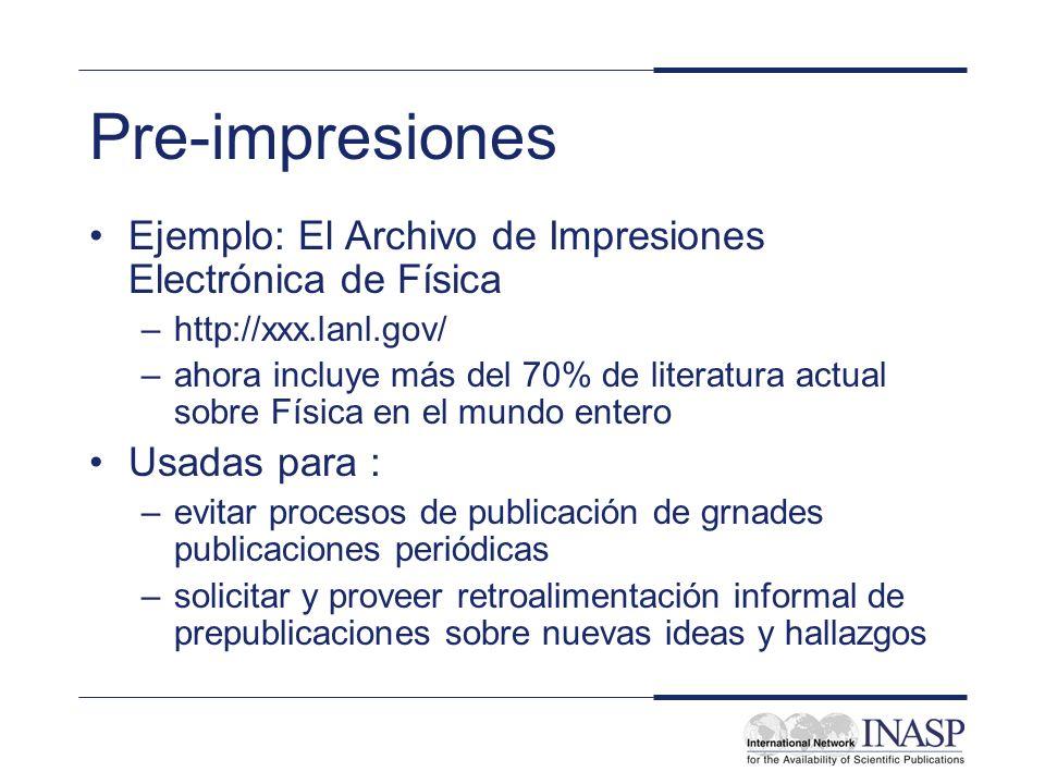Pre-impresiones Ejemplo: El Archivo de Impresiones Electrónica de Física –http://xxx.lanl.gov/ –ahora incluye más del 70% de literatura actual sobre F