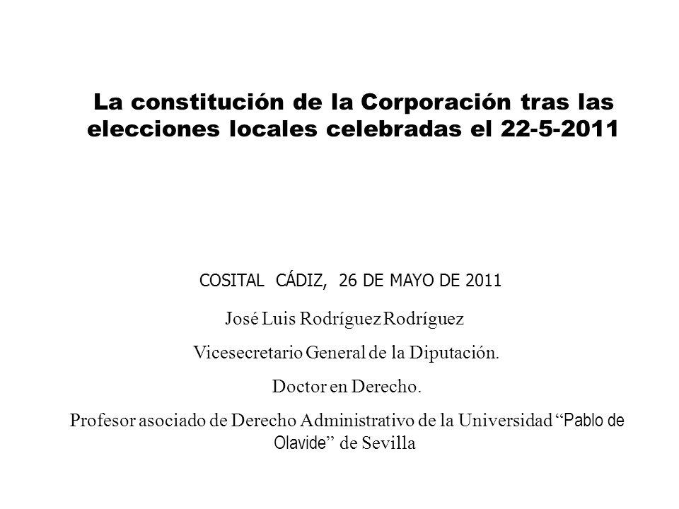 La constitución de la Corporación tras las elecciones locales celebradas el 22-5-2011 José Luis Rodríguez Rodríguez Vicesecretario General de la Diput