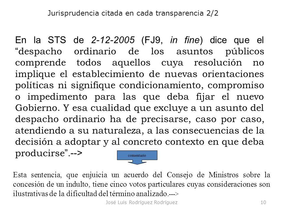 José Luis Rodríguez Rodríguez10 Jurisprudencia citada en cada transparencia 2/2 En la STS de 2-12-2005 (FJ9, in fine) dice que el despacho ordinario d